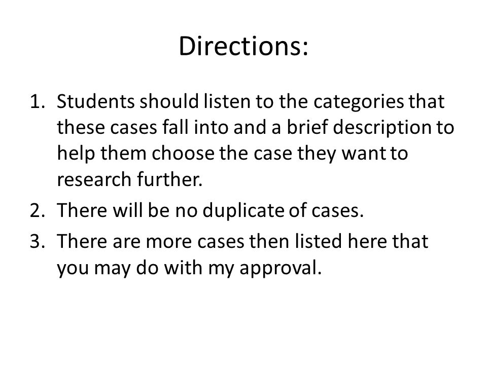 Directions: 1.Students should listen to the categories that these cases fall into and a brief description to help them choose the case they want to research further.