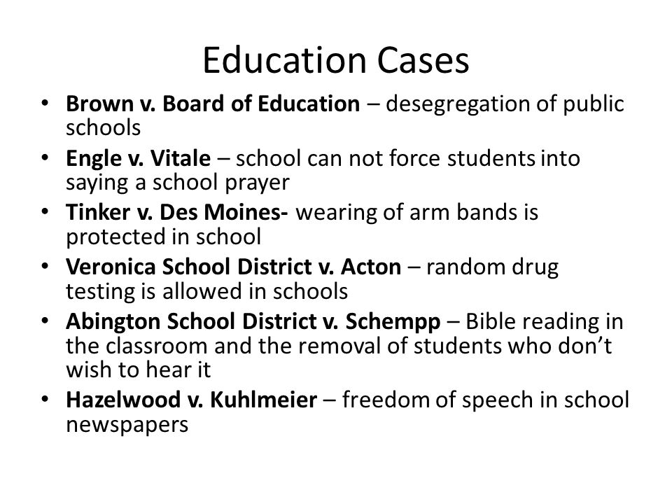 Education Cases Brown v. Board of Education – desegregation of public schools Engle v.