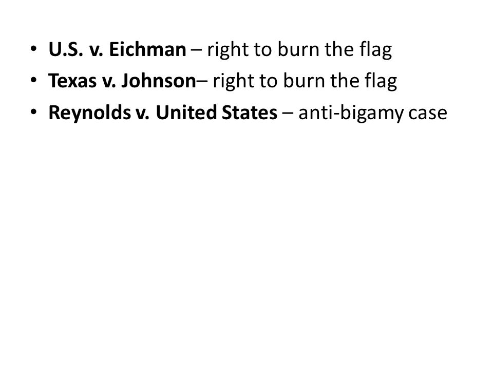 U.S. v. Eichman – right to burn the flag Texas v.