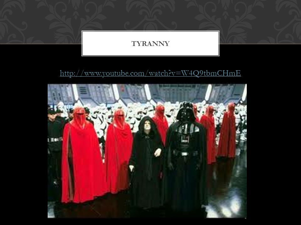 http://www.youtube.com/watch v=W4Q9tbmCHmE TYRANNY