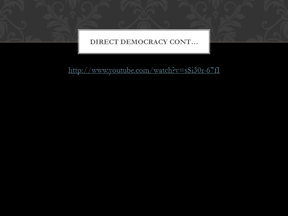 http://www.youtube.com/watch v=sSi30r-67fI DIRECT DEMOCRACY CONT…