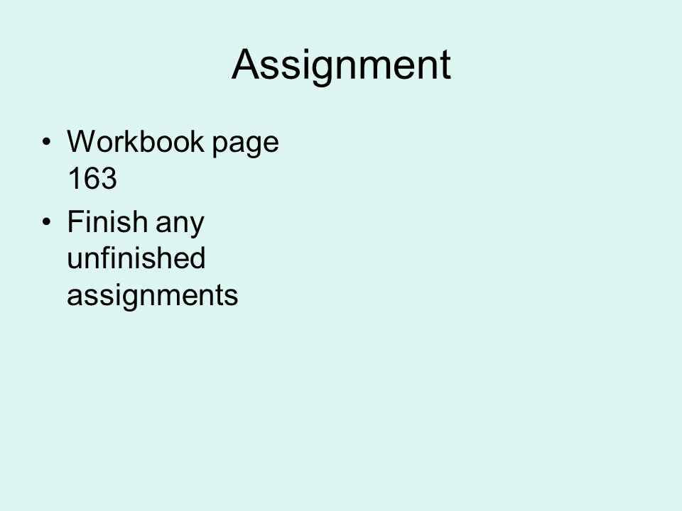 Assignment Workbook page 163 Finish any unfinished assignments