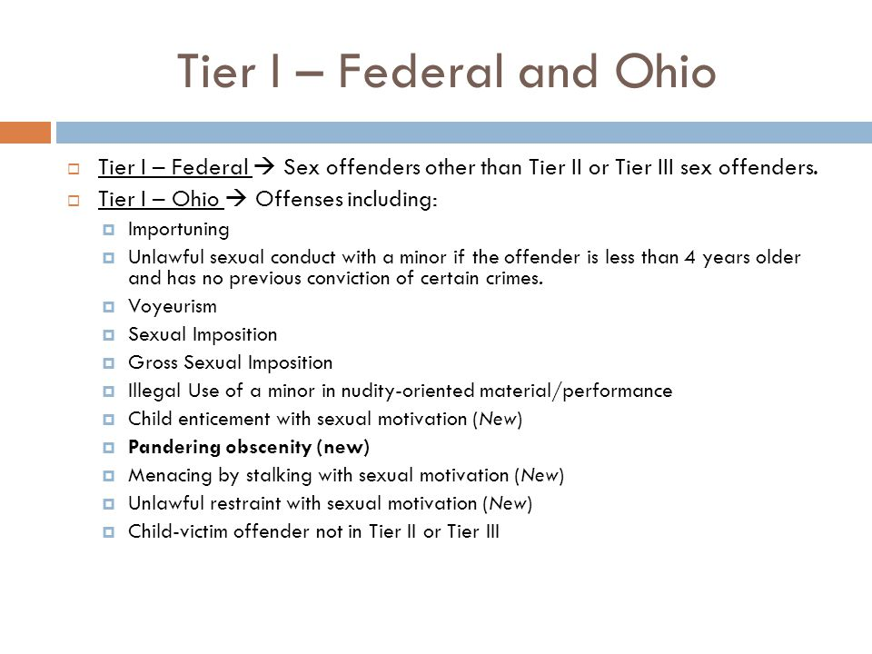 Tier I – Federal and Ohio  Tier I – Federal  Sex offenders other than Tier II or Tier III sex offenders.