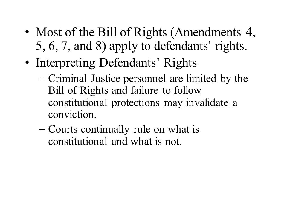 Most of the Bill of Rights (Amendments 4, 5, 6, 7, and 8) apply to defendants' rights.