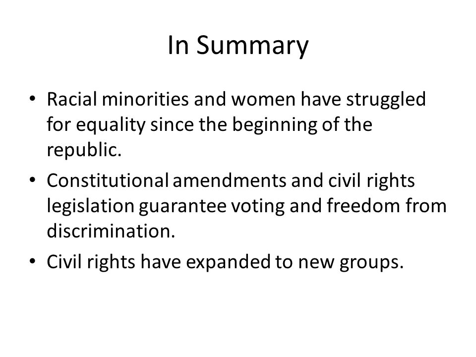 In Summary Racial minorities and women have struggled for equality since the beginning of the republic.