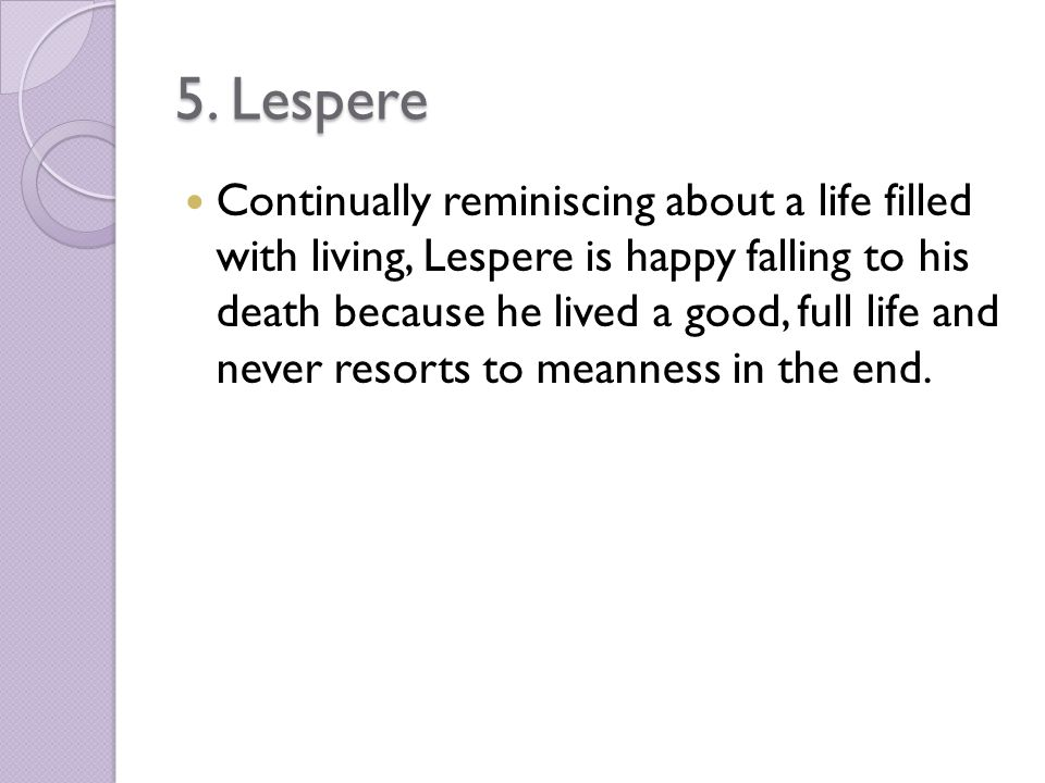 5. Lespere Continually reminiscing about a life filled with living, Lespere is happy falling to his death because he lived a good, full life and never