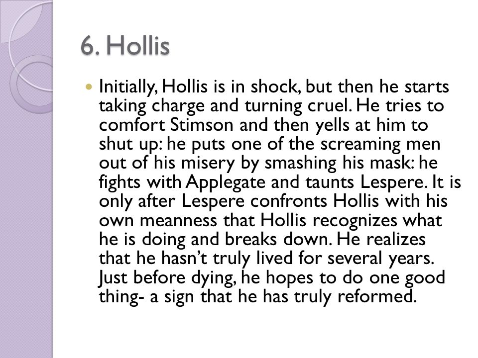 6. Hollis Initially, Hollis is in shock, but then he starts taking charge and turning cruel.