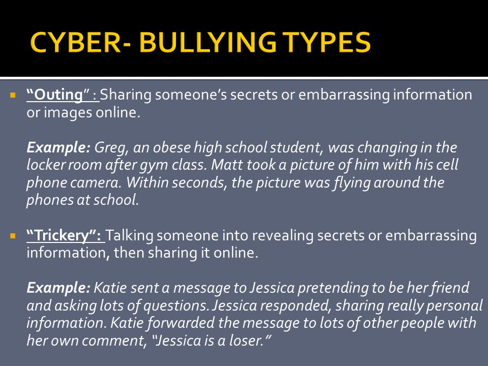 """ """"Outing"""" : Sharing someone's secrets or embarrassing information or images online. Example: Greg, an obese high school student, was changing in the"""