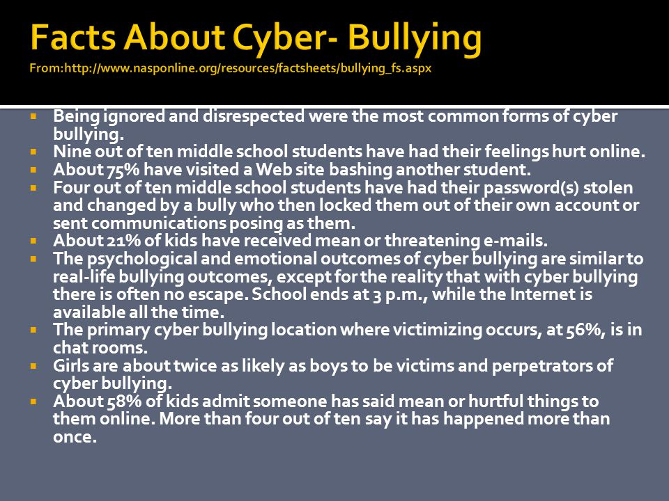  Being ignored and disrespected were the most common forms of cyber bullying.  Nine out of ten middle school students have had their feelings hurt o