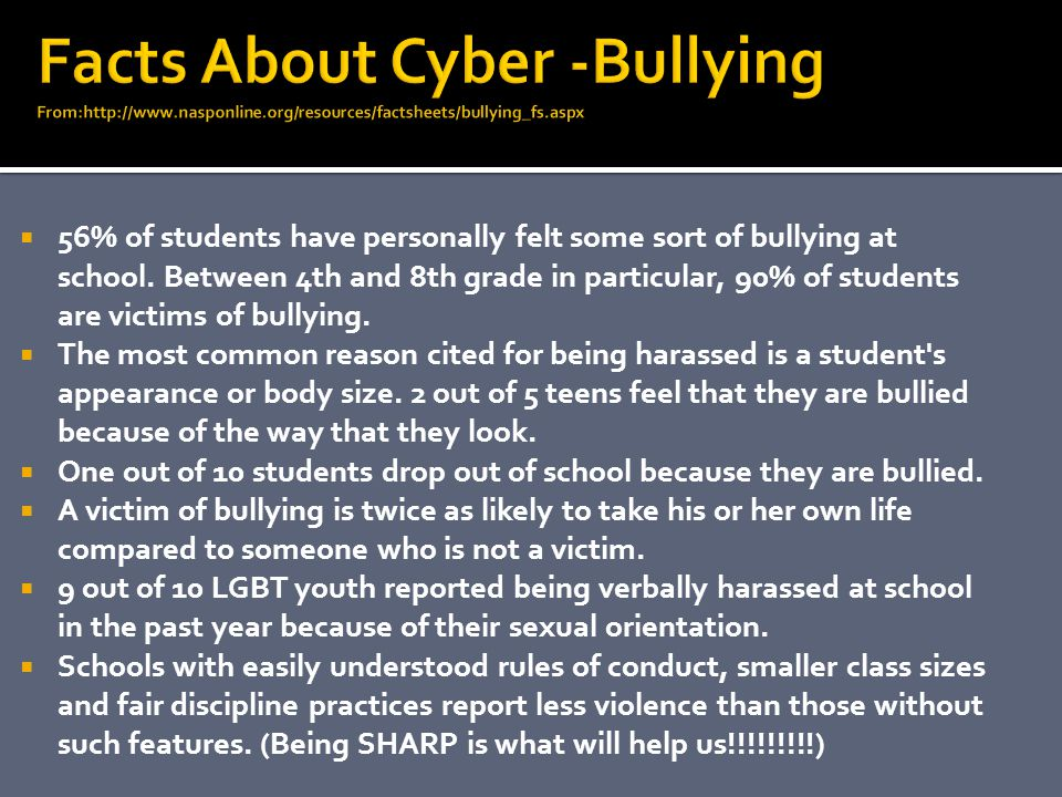  56% of students have personally felt some sort of bullying at school. Between 4th and 8th grade in particular, 90% of students are victims of bullyi