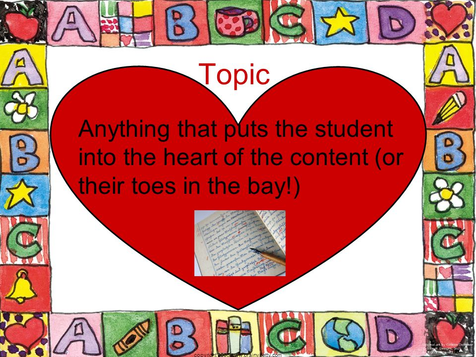 Anything that puts the student into the heart of the content (or their toes in the bay!) copyright 2006 www.brainybetty.com Topic