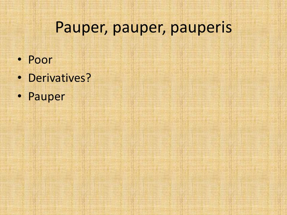 Pauper, pauper, pauperis Poor Derivatives Pauper