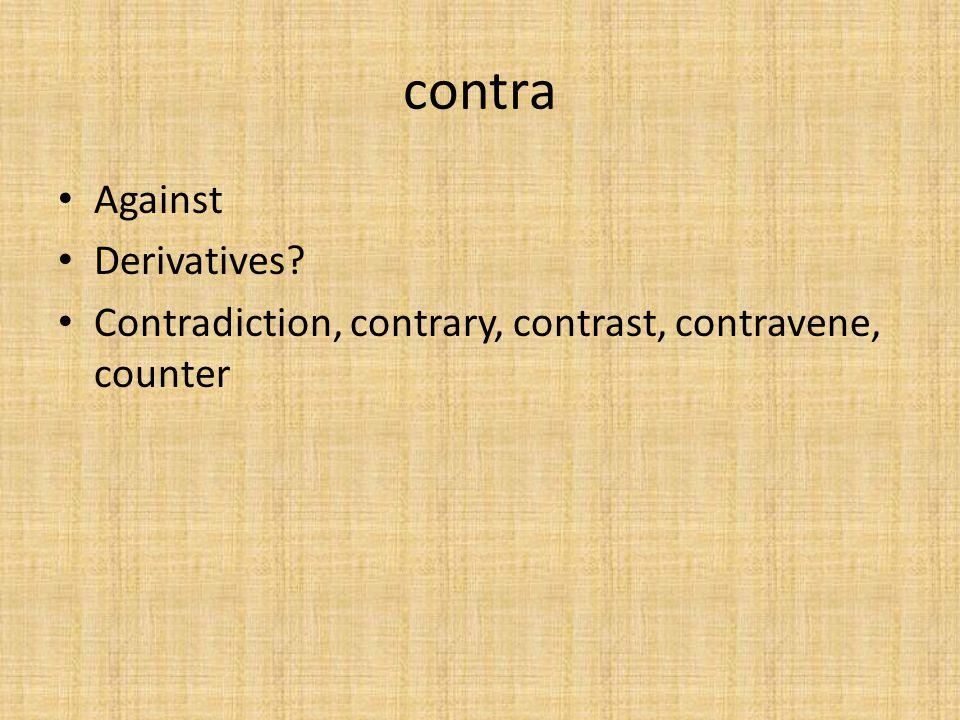 contra Against Derivatives? Contradiction, contrary, contrast, contravene, counter