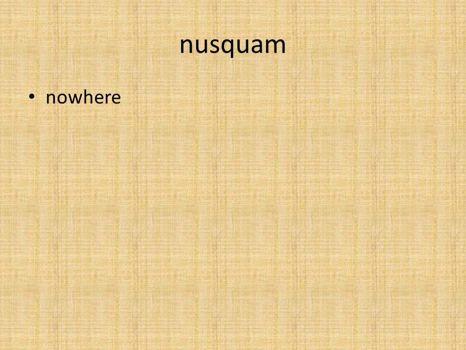 nusquam nowhere