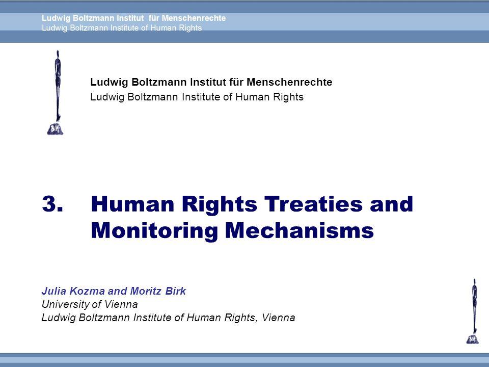 Ludwig Boltzmann Institut für Menschenrechte Ludwig Boltzmann Institute of Human Rights 3. Human Rights Treaties and Monitoring Mechanisms Julia Kozma
