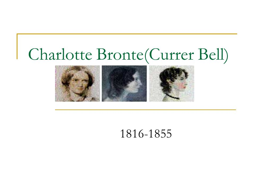 Charlotte Bronte(Currer Bell) 1816-1855