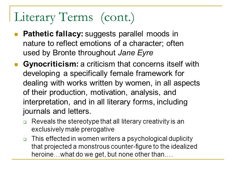 Literary Terms (cont.) Pathetic fallacy: suggests parallel moods in nature to reflect emotions of a character; often used by Bronte throughout Jane Ey