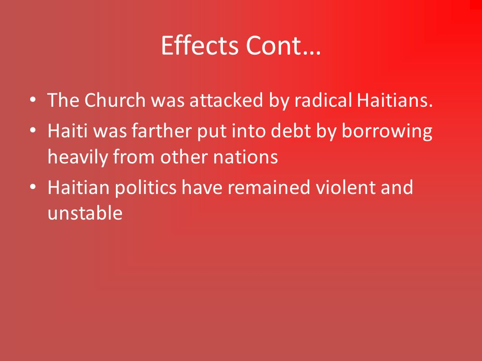 Effects Cont… The Church was attacked by radical Haitians.