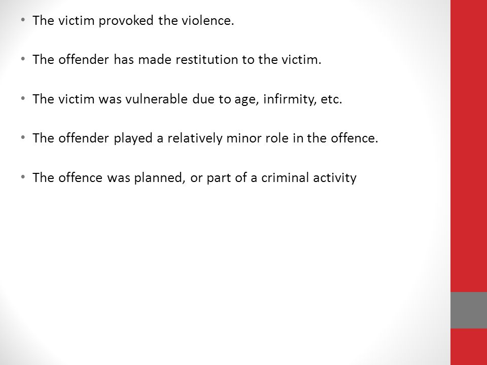 The victim provoked the violence. The offender has made restitution to the victim.