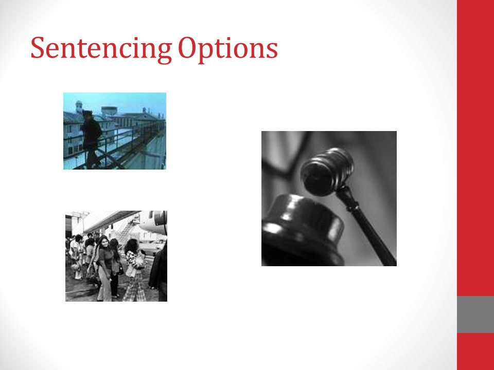 Types of Sentencing Sentencing does not always mean imprisonment.