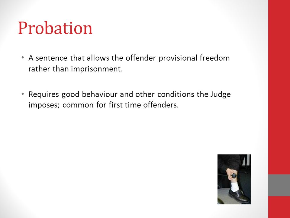 Probation A sentence that allows the offender provisional freedom rather than imprisonment.