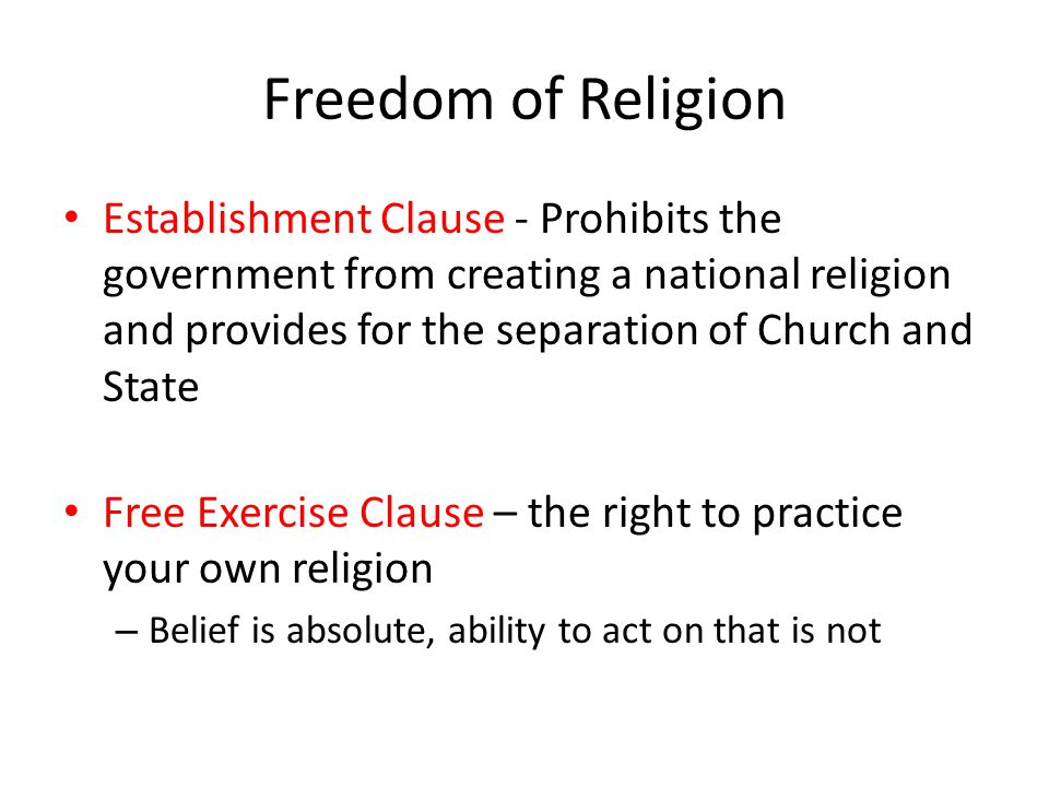 Freedom of Religion Establishment Clause - Prohibits the government from creating a national religion and provides for the separation of Church and St