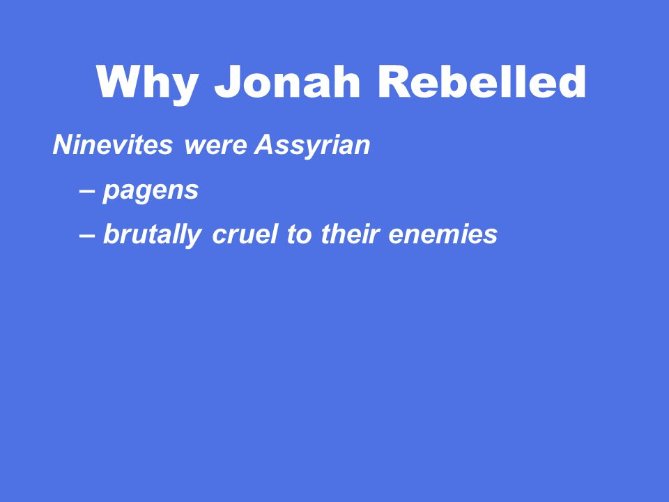 Why Jonah Rebelled Ninevites were Assyrian – pagens – brutally cruel to their enemies