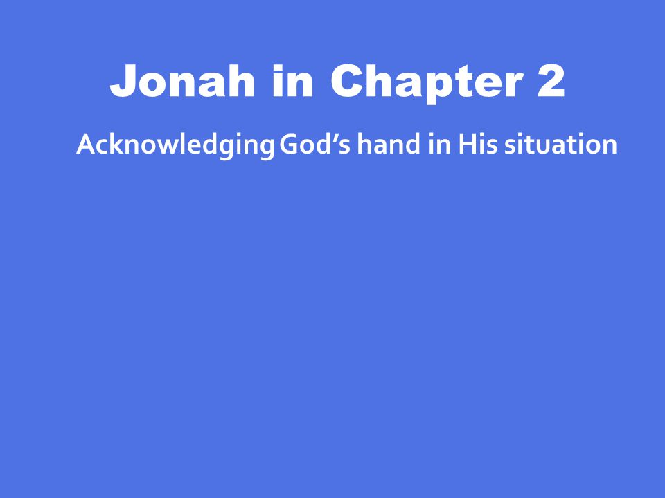 Jonah in Chapter 2 Acknowledging God's hand in His situation