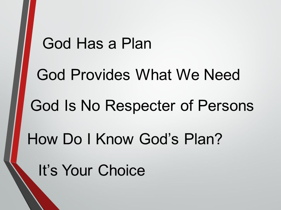God Has a Plan God Provides What We Need God Is No Respecter of Persons How Do I Know God's Plan.