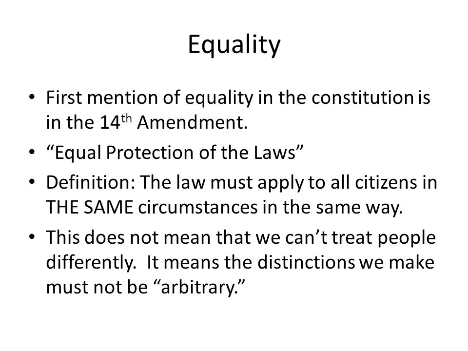 Equality First mention of equality in the constitution is in the 14 th Amendment.