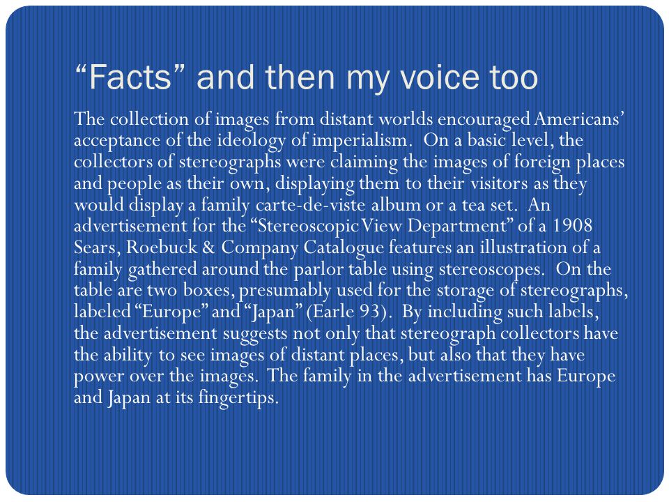 Facts and then my voice too The collection of images from distant worlds encouraged Americans' acceptance of the ideology of imperialism.