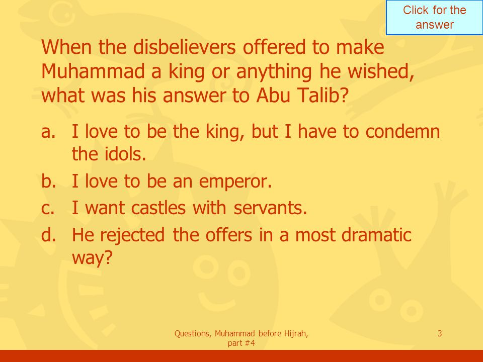 Click for the answer Questions, Muhammad before Hijrah, part #4 24 Who couldn t take it, became ill, then died, during the boycott of Benu Hashim.