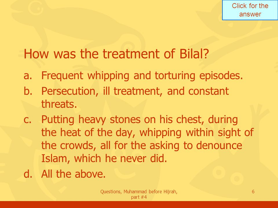 Click for the answer Questions, Muhammad before Hijrah, part #4 7 Why did the disbelievers take advantage of Bilal.