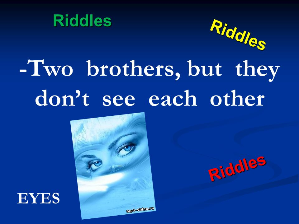 Riddles Riddles Riddles Riddles -Two brothers, but they don't see each other EYES