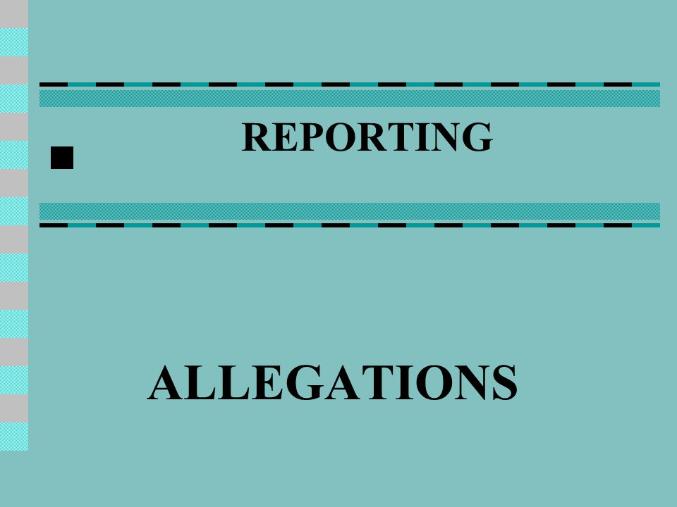 REPORTING ALLEGATIONS