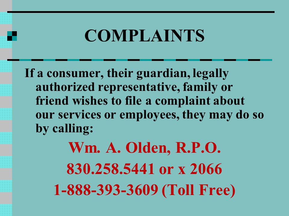 If a consumer, their guardian, legally authorized representative, family or friend wishes to file a complaint about our services or employees, they may do so by calling: Wm.