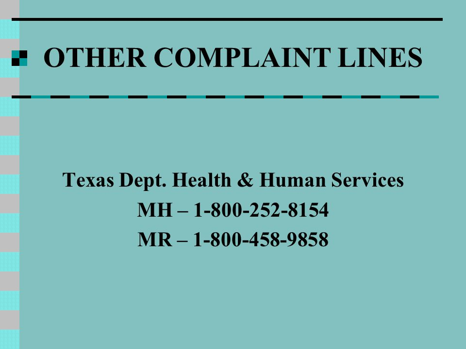 OTHER COMPLAINT LINES Texas Dept. Health & Human Services MH – 1-800-252-8154 MR – 1-800-458-9858