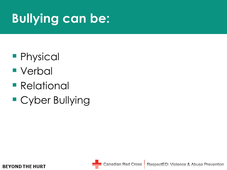 BEYOND THE HURT Bullying can be:  Physical  Verbal  Relational  Cyber Bullying