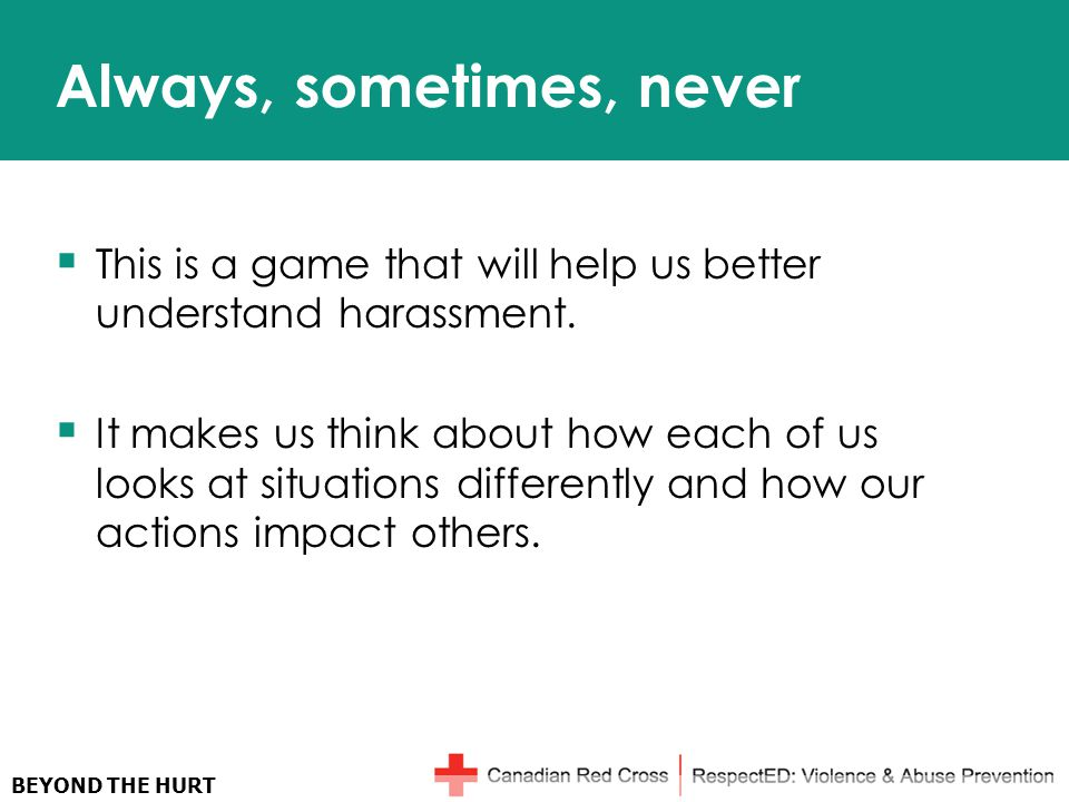 BEYOND THE HURT Always, sometimes, never  This is a game that will help us better understand harassment.