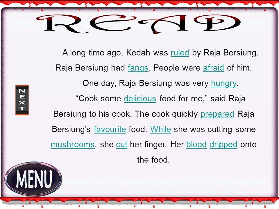 A long time ago, Kedah was ruled by Raja Bersiung.