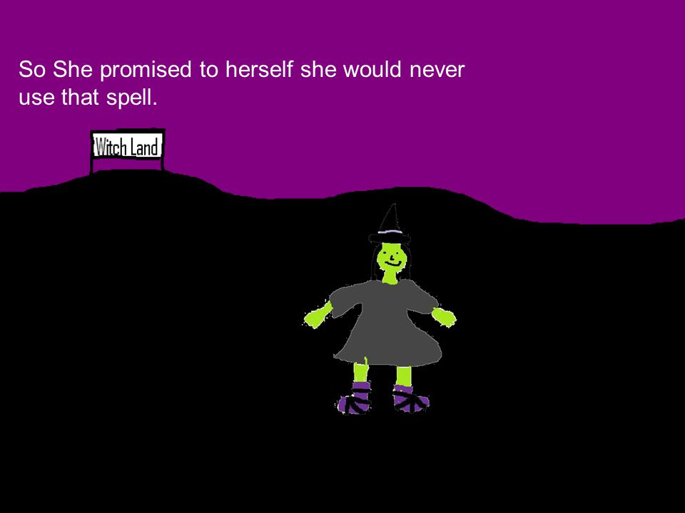 So She promised to herself she would never use that spell.