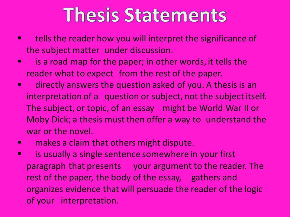  tells the reader how you will interpret the significance of the subject matter under discussion.  is a road map for the paper; in other words, it t