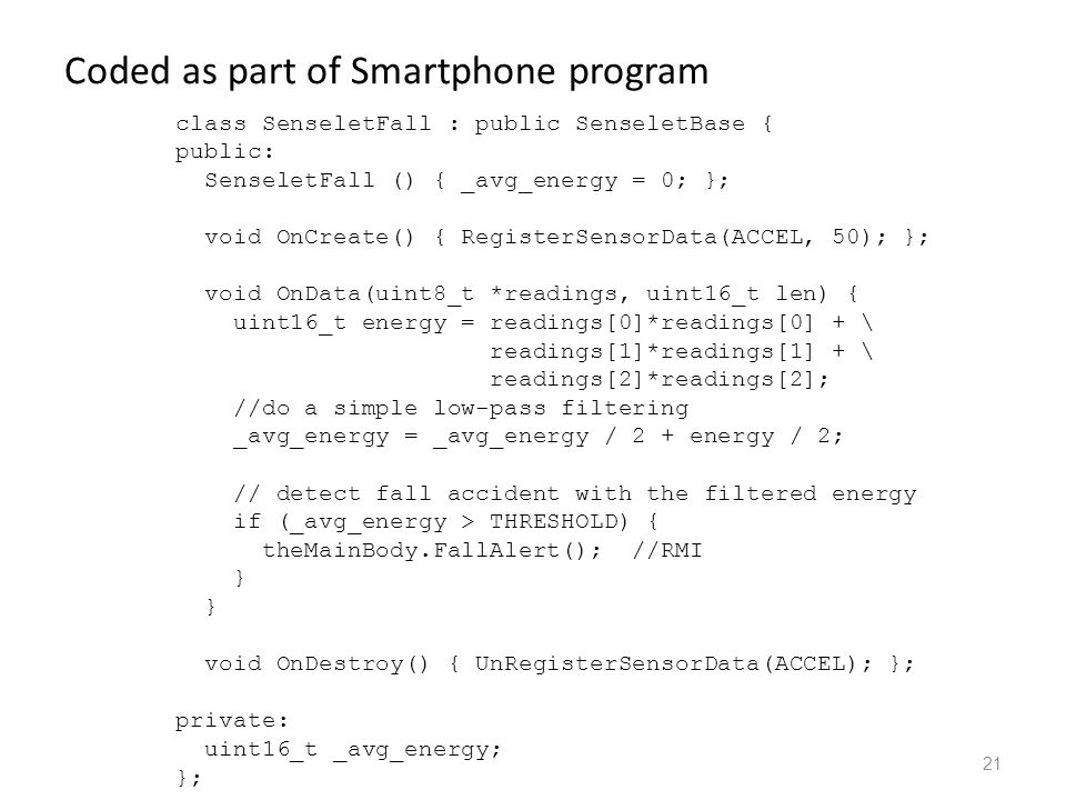 Coded as part of Smartphone program 21 class SenseletFall : public SenseletBase { public: SenseletFall () { _avg_energy = 0; }; void OnCreate() { Regi
