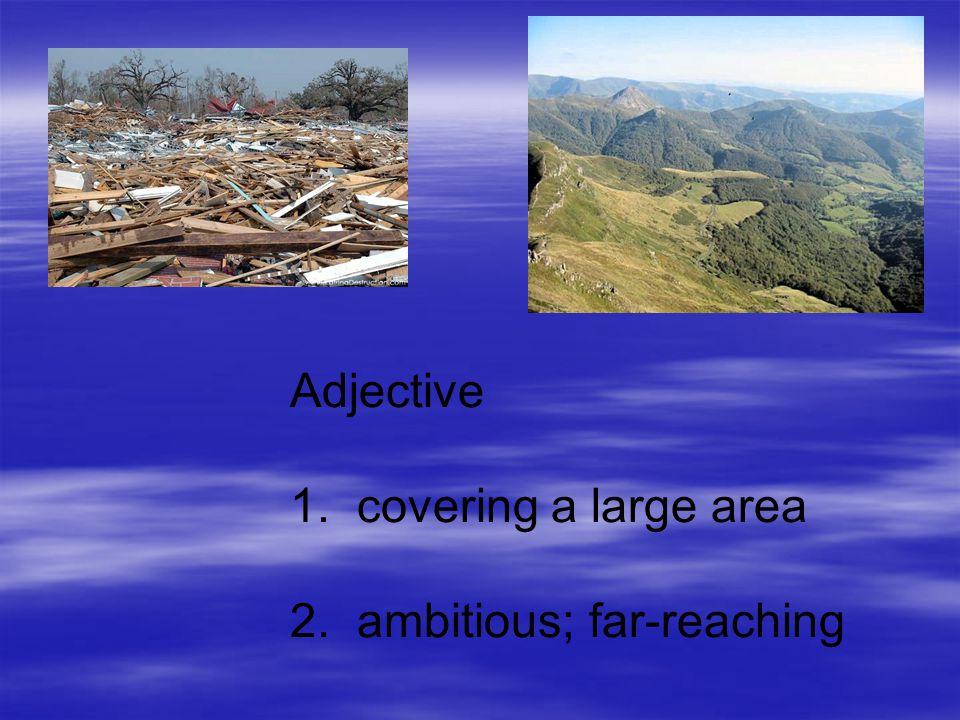 Adjective 1. covering a large area 2. ambitious; far-reaching