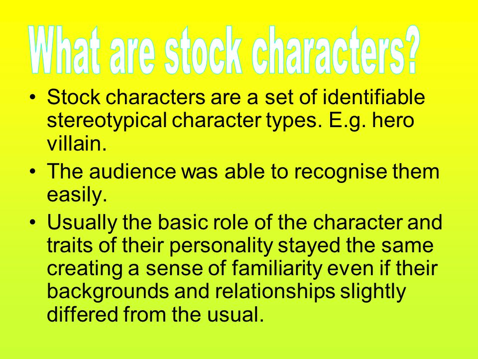Stock characters are a set of identifiable stereotypical character types.