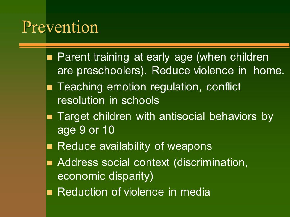 Prevention n Parent training at early age (when children are preschoolers).