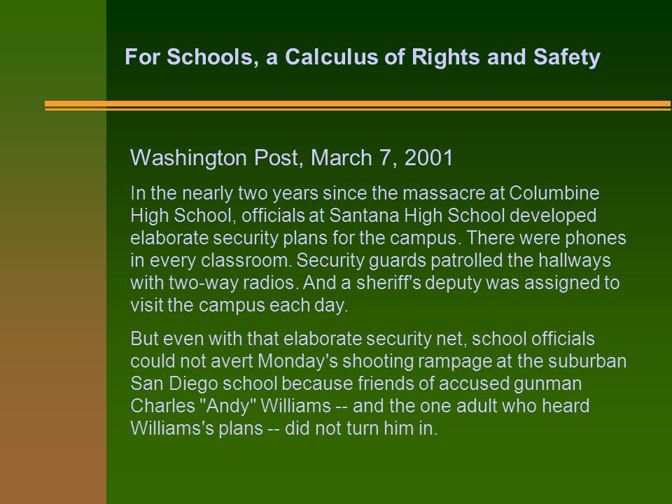 Washington Post, March 7, 2001 In the nearly two years since the massacre at Columbine High School, officials at Santana High School developed elaborate security plans for the campus.