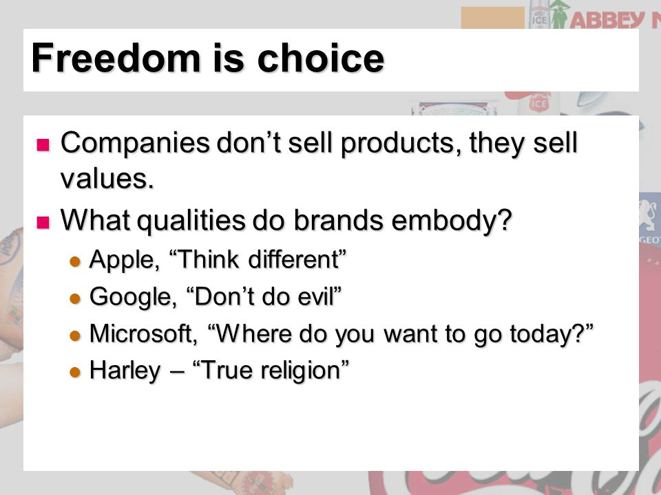 Freedom is choice Companies don't sell products, they sell values. Companies don't sell products, they sell values. What qualities do brands embody? W