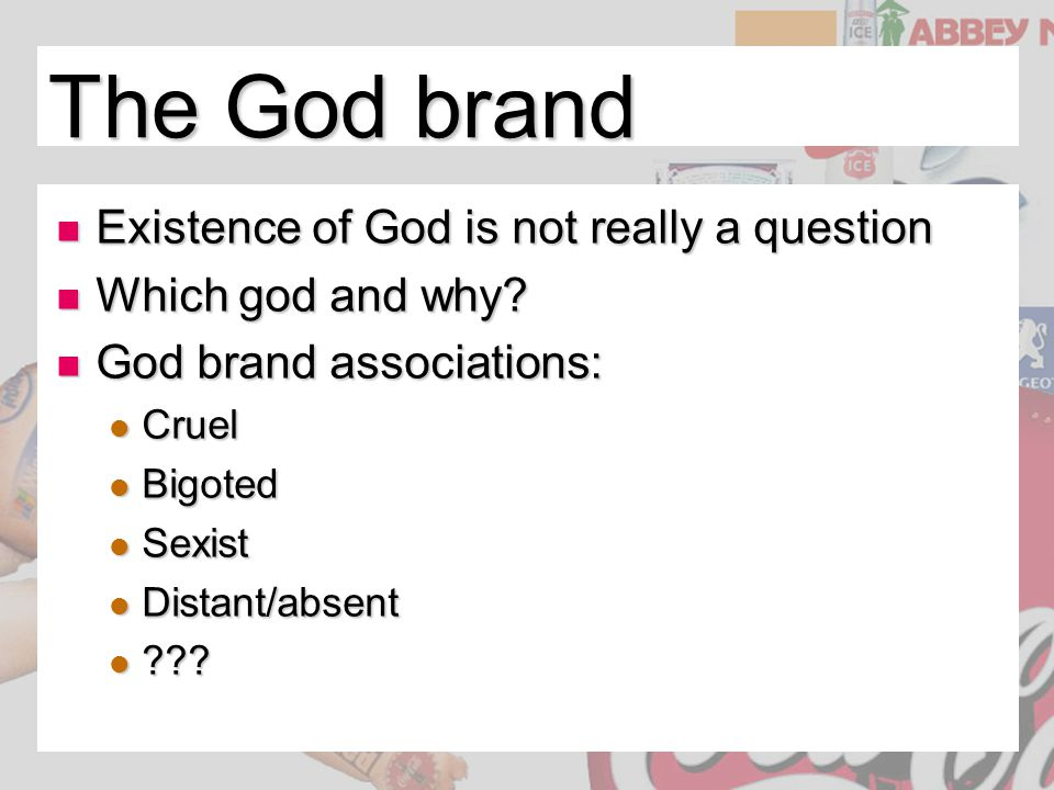 The God brand Existence of God is not really a question Existence of God is not really a question Which god and why? Which god and why? God brand asso