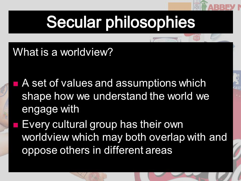 What is a worldview? A set of values and assumptions which shape how we understand the world we engage with Every cultural group has their own worldvi